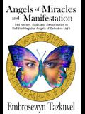 Angels of Miracles and Manifestation: 144 Names, Sigils & Stewardships to Call the Magickal Angels of Celestine Light