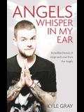 Angels Whisper in My Ear: Incredible Stories of Hope and Love from the Angels
