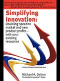 Simplifying Innovation: Doubling Speed to Market and New Product Profits - With Your Existing Resources