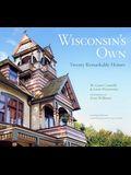 Wisconsin's Own: Twenty Remarkable Homes
