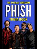 The Totally Awesome Phish Trivia Book