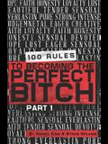 100 Rules to Becoming The Perfect Bitch Part 1