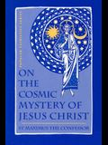 On the Cosmic Mystery of Jesus Christ: Selected Writings from St. Maximus the Confessor