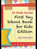 1st Grade Journal First Day School Book for Kids Edition