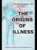 The Origins of Illness: Health and Illness in the Quantum Era