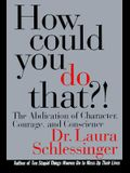 How Could You Do That?: The Abdication of Character, Courage, and Conscience