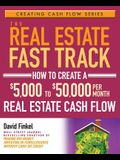 The Real Estate Fast Track: How to Create a $5,000 to $50,000 Per Month Real Estate Cash Flow