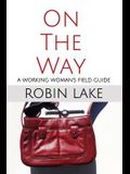 On the Way: A Working Woman's Field Guide