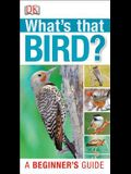 What's That Bird?: A Beginner's Guide