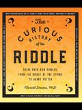 The Curious History of the Riddle: Solve Over 250 Riddles, from the Riddle of the Sphinx to Harry Potter