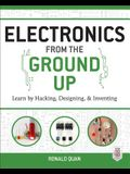 Electronics from the Ground Up:: Learn by Hacking, Designing, and Inventing