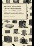 A Guide to the Collodion Processes of Photography - Camera Series Vol. XXIV. - A Selection of Classic Articles on the Methods and Equipment of Photo