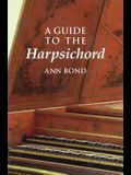 A Guide to the Harpsichord