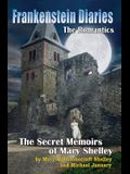 Frankenstein Diaries: The Romantics: The Secret Memoirs of Mary Shelley