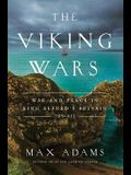 The Viking Wars: War and Peace in King Alfred's Britain: 789 - 955
