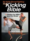 The Kicking Bible: Strikes for MMA and the Street