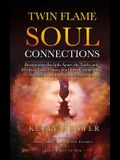 Twin Flame Soul Connections: Recognizing the Split Apart, the Truths and Myths of Twin Flames, Soul Love Connections, Soul Mates, and Karmic Relati