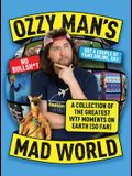 Ozzy Man's Mad World: A Collection of the Greatest Wtf Moments on Earth (So Far)
