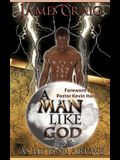 A Man Like God: As He Is So Are We