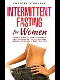 Intermittent Fasting for Women: 7 Simple Steps to Understanding & Mastering the Art of Intermittent Fasting for Women in Every Day Life!
