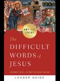 The Difficult Words of Jesus Leader Guide: A Beginner's Guide to His Most Perplexing Teachings