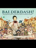 Balderdash!: John Newbery and the Boisterous Birth of Children's Books (Nonfiction Books for Kids, Early Elementary History Books)