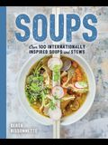 Soups: Over 100 Soups, Stews, and Chowders