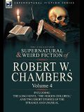 The Collected Supernatural and Weird Fiction of Robert W. Chambers: Volume 4-Including One Novel 'The Hidden Children, ' and Two Short Stories of the
