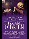 The Collected Supernatural and Weird Fiction of Fitz-James O'Brien: Thirty-Seven Short Stories of the Strange and Unusual Including 'From Hand to Mout
