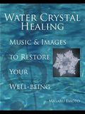 Water Crystal Healing: Music and Images to Restore Your Well-Being [With 2 CDs]