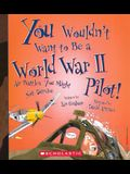 You Wouldn't Want to Be a World War II Pilot]: Air Battles You Might Not Survive