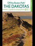 The Dakotas Off the Beaten Path(r): A Guide to Unique Places