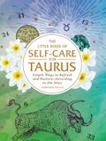 The Little Book of Self-Care for Taurus: Simple Ways to Refresh and Restore--According to the Stars