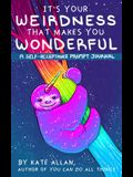 It's Your Weirdness That Makes You Wonderful: A Self-Acceptance Prompt Journal (Artist Journal with Cute Animals for Anxiety Relief)