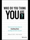 Who Do You Think You Are?: Three Crucial Conversations for Coaching Teens to College and Career Success