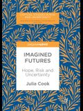 Imagined Futures: Hope, Risk and Uncertainty