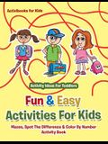 Fun & Easy Activities For Kids: Mazes, Spot The Difference & Color By Number Activity Book - Activity Ideas For Toddlers