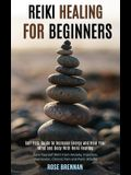 Reiki Healing for Beginners: Self Help Guide to Increase Energy and Heal Your Mind and Body With Reiki Healing (Cure Yourself With From Anxiety, In