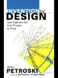 Invention by Design: How Engines Get from Thought to Thing