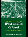 The Development of West Indies Cricket: Vol. 1 the Age of Nationalism