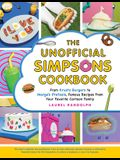 The Unofficial Simpsons Cookbook: From Krusty Burgers to Marge's Pretzels, Famous Recipes from Your Favorite Cartoon Family
