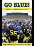 Go Blue!: Michigan's Greatest Football Stories
