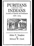 Puritans Among the Indians: Accounts of Captivity and Redemption, 1676-1724