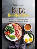 Keto Breakfast Ideas: Delicious Low Carb And High Fat Breakfast Recipes To Lose Weight