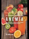 58 Juice Recipes for People with Anemia: The Juicing Solution to Increasing Hunger and Bringing Your Appetite Back without Medical Treatments