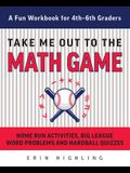 Take Me Out to the Math Game: Home Run Activities, Big League Word Problems and Hard Ball Quizzes--A Fun Workbook for 4-6th Graders