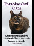 Tortoiseshell Cats. an Informative Guide to Tortoiseshell Cats and Their Famous 'Tortitude'.