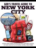 Kid's Travel Guide to New York City: A Must Have Travel Book for Kids with Best Places to Visit, Fun Facts, Activities, Games, and More!