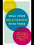 Heal Your Relationship with Food: Effective Strategies to Help You Think Differently and Overcome Problems with Eating, Emotions and Body Image