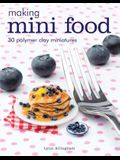Making Mini Food: 30 Polymer Clay Miniatures